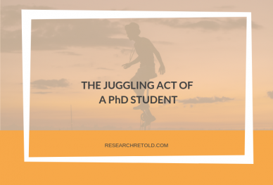 The juggling act of a PhD Research Retold - Gemma Bridge