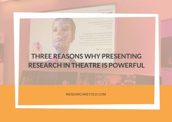 Three reasons why presenting research in theatre is powerful