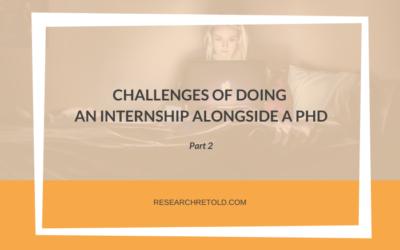 Challenges of doing an internship alongside a PhD