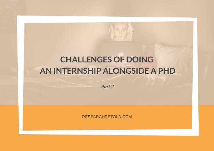 Challenges of doing an internship alongside a PhD Gemma Bridge