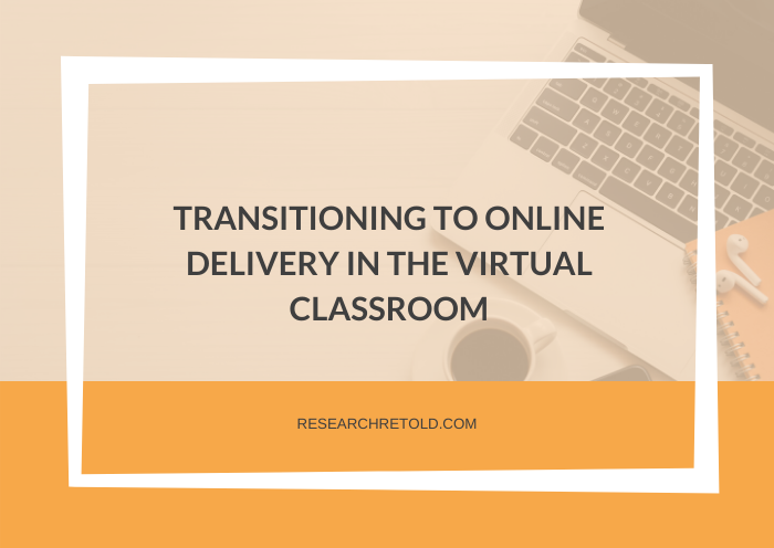 TRANSITIONING TO ONLINE DELIVERY IN THE VIRTUAL CLASSROOM